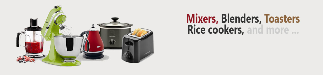 Mixers, Blenders, Toasters, Rice Cookers, and more...